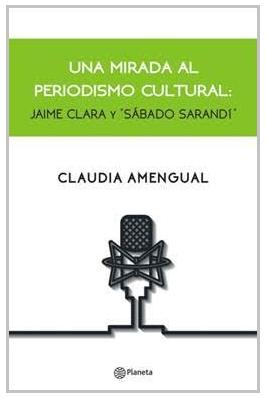 """Presentación libro """"Una mirada al Periodismo Cultural: Jaime Clara y Sábado Sarandí"""""""
